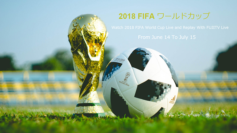 FUJITV: Watch FIFA World Cup Soccer 2018 LIVE for FREE On
